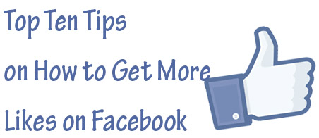 Top Ten Tips on How to Get More Likes on Facebook