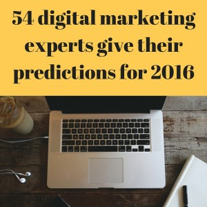 54 digital marketing experts give theirpredictions for 2016